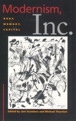 Modernism, Inc.: Body, Memory, Capital