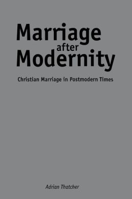 Marriage After Modernity: Christian Marriage in Postmodern Times