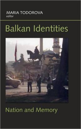 Balkan Identities: Nation and Memory