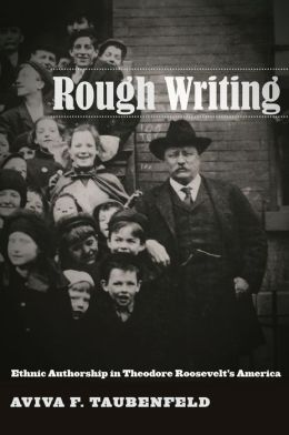 Rough Writing: Ethnic Authorship in Theodore Roosevelt's America