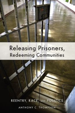 Releasing Prisoners, Redeeming Communities: Reentry, Race, and Politics