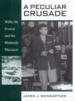 A Peculiar Crusade: Willis M. Everett and the Malmedy Massacre