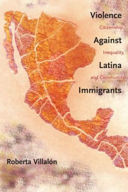 Violence Against Latina Immigrants: Citizenship, Inequality, and Community