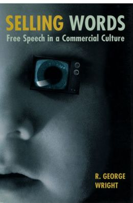 Selling Words: Free Speech in a Commercial Culture