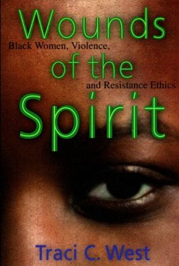 Wounds of the Spirit: Black Women, Violence, and Resistance Ethics