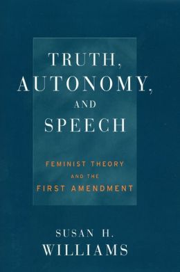 Truth, Autonomy, and Speech: Feminist Theory and the First Amendment