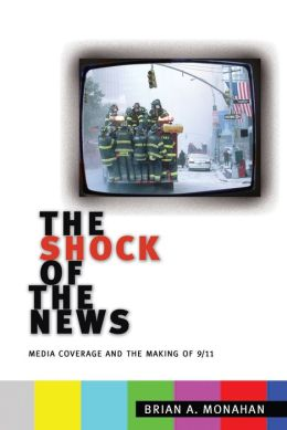 The Shock of the News: Media Coverage and the Making of 9/11