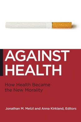 Against Health: How Health Became the New Morality