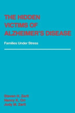 The Hidden Victims of Alzheimer's Disease: Families Under Stress