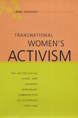 Transnational Women's Activism: The United States, Japan, and Japanese Immigrant Communities in California, 1859-1920