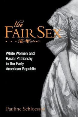 The Fair Sex: White Women and Racial Patriarchy in the Early American Republic