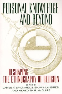 Personal Knowledge and Beyond: Reshaping the Ethnography of Religion