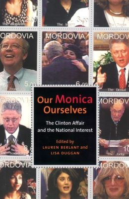Our Monica, Ourselves: The Clinton Affair and the National Interest
