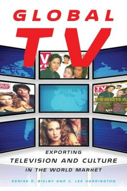 Global TV: Exporting Television and Culture in the World Market