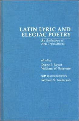 Latin Lyric and Elegiac Poetry: An Anthology of New Translations