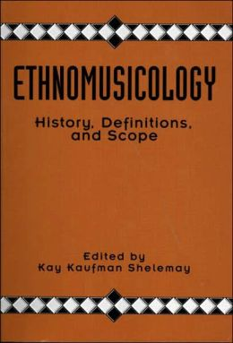 History, Definitions, and Scope of Ethnomusicology: (The Garland Library of Readings in Ethnomusicology: A Core Collection of Important Ethnomusicological Articles, Vol. 1)