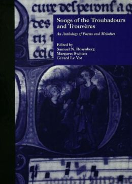 Songs of the Troubadours and Trouvéres : An Anthology of Poems and Melodies