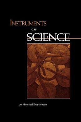 Instruments of Science: An Historical Encyclopedia