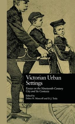 Victorian Urban Settings: Essays on the Nineteenth-Century City and Its Contexts