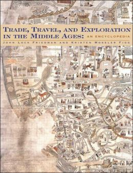 Trade, Travel, and Exploration in the Middle Ages: An Encyclopedia