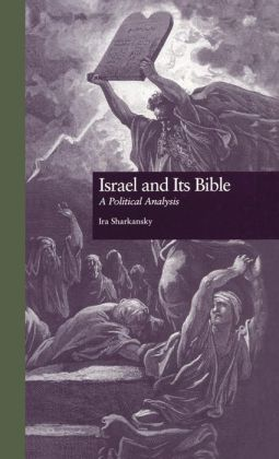 Israel and Its Bible: A Political Analysis (Garland Reference Library of Social Sciences Series)
