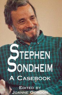 Stephen Sondheim: A Casebook