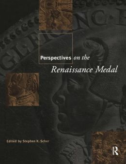 Perspectives on the Renaissance Medal: Portrait Medals of the Renaissance