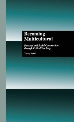 Becoming Multicultural (Critical Education Practice Series): Personal and Social Construction Through Critical Teaching