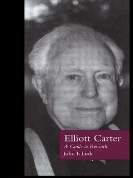 Elliott Carter: A Guide to Research
