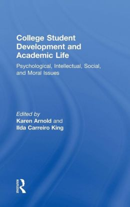 College Student Development and Academic Life: Psychological, Intellectual, Social and Moral Issues