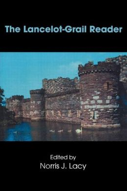 The Lancelot-Grail Reader: Selections from the Medieval French Arthurian Cycle