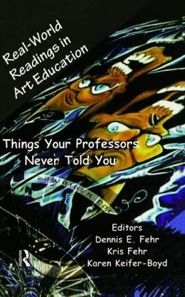 Real-World Readings in Art Education: Things Your Professor Never Told You