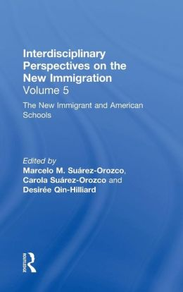 The New Immigrants and American Schools: Interdisciplinary Perspectives on the New Immigration