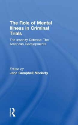 The Role of Mental Illness in Criminal Trials: Insanity and Mental Incompetence: Volume Two