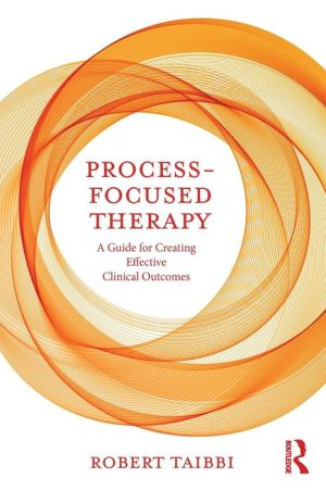 Process-Focused Therapy: A Guide for Creating Effective Clinical Outcomes