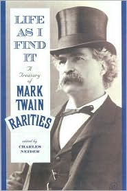 Life as I Find It: A Treasury of Mark Twain Rarities