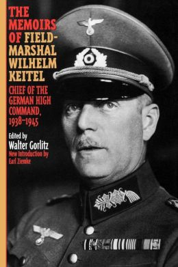 Memoirs of Field-Marshal Wilhelm Keitel: Chief of the German High Command, 1938-1945