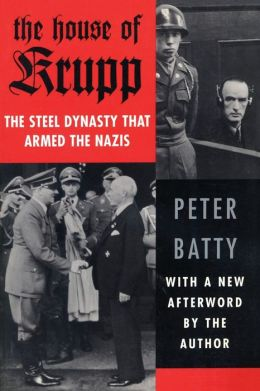 House of Krupp: The Steel Dynasty That Armed the Nazis