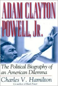 Adam Clayton Powell, Jr.: The Political Biography of an American Dilemma