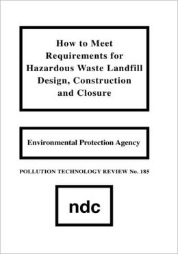 How to Meet Requirements for Hazardous Waste Landfill Design, Construction and Closure