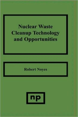 Nuclear Waste Cleanup Technologies and Opportunities