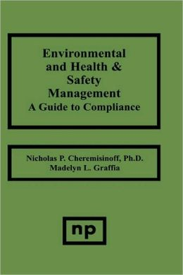 Environmental and Health and Safety Management: A Guide to Compliance