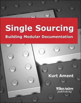 Single Sourcing: Building Modular Documentation