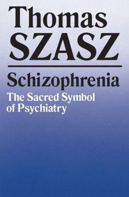 Schizophrenia : The Sacred Symbol of Psychiatry