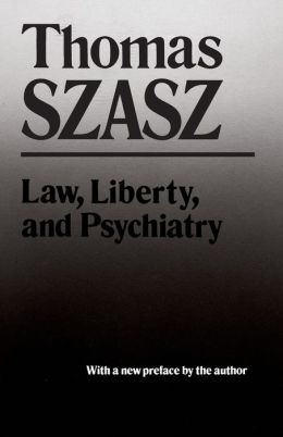 Law, Liberty, and Psychiatry: An Inquiry into the Social Uses of Mental Health Practices