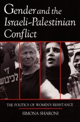 Gender and the Israeli-Palestinian Conflict: The Politics of Women's Resistance