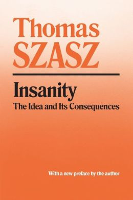 Insanity: The Idea and Its Consequences