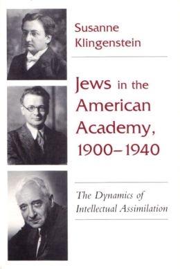 Jews in the American Academy, 1900-1940: The Dynamics of Intellectual Assimilation