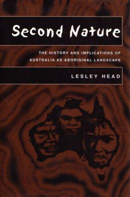 Second Nature: The History and Implications of Australia as Aboriginal Landscape