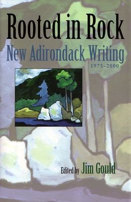 Rooted in Rock: New Adirondack Writing, 1975-2000